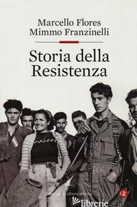 STORIA DELLA RESISTENZA - FLORES MARCELLO; FRANZINELLI MIMMO