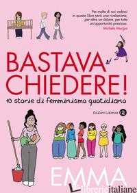 BASTAVA CHIEDERE! 10 STORIE DI FEMMINISMO QUOTIDIANO - EMMA