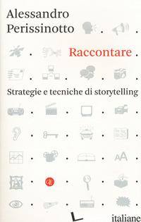 RACCONTARE. STRATEGIE E TECNICHE DI STORYTELLING - PERISSINOTTO ALESSANDRO