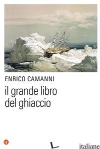 GRANDE LIBRO DEL GHIACCIO (IL) - CAMANNI ENRICO