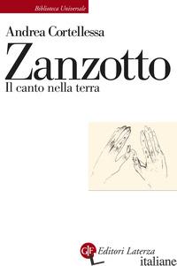 ZANZOTTO. IL CANTO NELLA TERRA - CORTELLESSA ANDREA