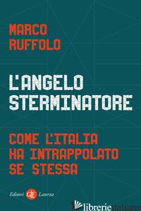 ANGELO STERMINATORE. COME L'ITALIA HA INTRAPPOLATO SE STESSA (L') - RUFFOLO MARCO