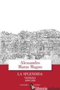 SPLENDIDA. VENEZIA 1499-1509 (LA) - MARZO MAGNO ALESSANDRO