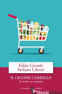 GRANDE CARRELLO. CHI DECIDE COSA MANGIAMO (IL) - CICONTE FABIO; LIBERTI STEFANO