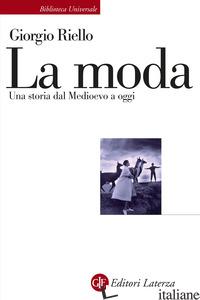MODA. UNA STORIA DAL MEDIOEVO A OGGI (LA) - RIELLO GIORGIO