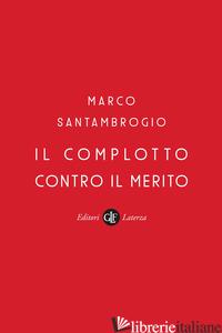 COMPLOTTO CONTRO IL MERITO (IL) - SANTAMBROGIO MARCO