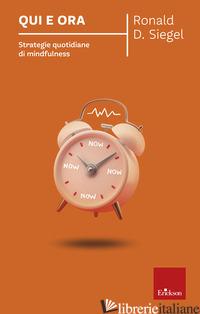QUI E ORA. STRATEGIE QUOTIDIANE DI MINDFULNESS - SIEGEL RONALD D.