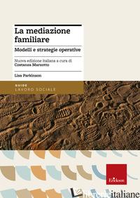 MEDIAZIONE FAMILIARE. MODELLI E STRATEGIE OPERATIVE (LA) - PARKINSON LISA; MARZOTTO C. (CUR.)
