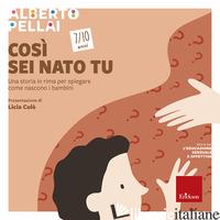 COSI' SEI NATO TU 7-10 ANNI. UNA STORIA IN RIMA PER SPIEGARE COME NASCONO I BAMB - PELLAI ALBERTO
