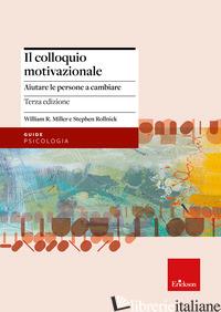 COLLOQUIO MOTIVAZIONALE. AIUTARE LE PERSONE A CAMBIARE (IL) - MILLER WILLIAM R.; ROLLNICK STEPHEN; GUELFI G. P. (CUR.); QUERCIA V. (CUR.); SCA