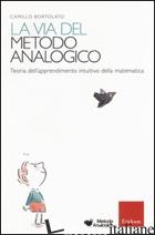 VIA DEL METODO ANALOGICO. TEORIA DELL'APPRENDIMENTO INTUITIVO DELLA MATEMATICA ( - BORTOLATO CAMILLO