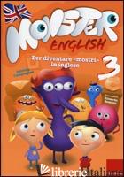 MONSTER ENGLISH. PER DIVENTARE «MOSTRI» IN INGLESE. CON ADESIVI. VOL. 3 - CAMPREGHER SABRINA