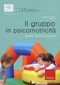GRUPPO IN PSICOMOTRICITA'. MENTE, CORPO, RELAZIONI (IL) - ZATTI A. (CUR.)