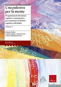 PALESTRA PER LA MENTE (UNA). VOL. 3: PROGRAMMA DI ATTIVAZIONE COGNITIVO-COMUNICA - GOLLIN DONATA; RUARO CRISTINA; PERUZZI ANNA; PERIN MARIA ELISABETTA
