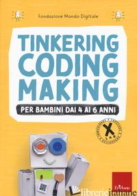TINKERING CODING MAKING PER BAMBINI DAI 4 AI 6 ANNI - FONDAZIONE MONDO DIGITALE (CUR.)