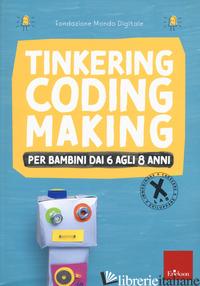 TINKERING CODING MAKING PER BAMBINI DAI 6 AGLI 8 ANNI - FONDAZIONE MONDO DIGITALE (CUR.)