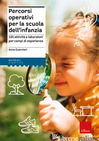 PERCORSI OPERATIVI PER LA SCUOLA DELL'INFANZIA. 135 ATTIVITA' E LABORATORI PER C - GUERNIERI ANNA