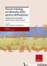 PARENT TRAINING NEL DISTURBO DELLO SPETTRO DELL'AUTISMO. GUIDA PRATICA SUI MODEL - GIOVAGNOLI G. (CUR.); MAZZONE L. (CUR.)