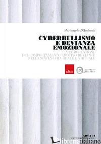 CYBERBULLISMO E DEVIANZA EMOZIONALE. LA COMPRENSIONE DEL COMPORTAMENTO DEVIANTE  - D'AMBROSIO MARIANGELA