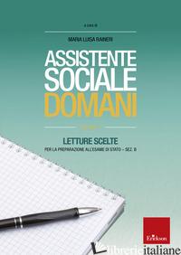 ASSISTENTE SOCIALE DOMANI. VOL. 1: LETTURE SCELTE PER L'ESAME DI STATO-SEZIONE B - RAINERI M. LUISA
