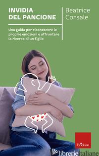 INVIDIA DEL PANCIONE. UNA GUIDA PER RICONOSCERE LE PROPRIE EMOZIONI E AFFRONTARE - CORSALE BEATRICE