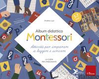ALBUM DIDATTICO MONTESSORI. ATTIVITA' PER IMPARARE A LEGGERE E SCRIVERE. LA GUID - LUPI A. (CUR.)