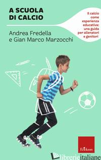A SCUOLA DI CALCIO - MARZOCCHI GIAN MARCO; FREDELLA ANDREA