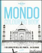 MONDO COLOURING BOOK. I 100 LUOGHI PIU' BELLI DEL PIANETA... DA COLORARE - DAPINO C. (CUR.)
