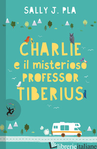 CHARLIE E IL MISTERIOSO PROFESSOR TIBERIUS - PLA SALLY J.