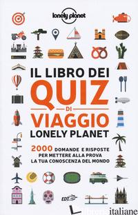 LIBRO DEI QUIZ DI VIAGGIO LONELY PLANET. 2000 DOMANDE E RISPOSTE PER METTERE ALL - FULLMAN JOE