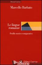 LINGUE ROMANZE. PROFILO STORICO-COMPARATIVO (LE) - BARBATO MARCELLO