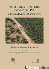 OLIVO, OLIVICOLTURA, OLIO DI OLIVA. GUARDANDO AL FUTURO - ALPI A. (CUR.); NANNI P. (CUR.); VINCENZINI M. (CUR.)
