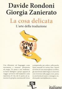 COSA DELICATA. L'ARTE DELLA TRADUZIONE (LA) - RONDONI DAVIDE; ZANIERATO GIORGIA