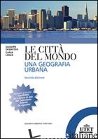 CITTA' DEL MONDO. UNA GEOGRAFIA URBANA (LE) - DEMATTEIS GIOVANNI; LANZA CARLA
