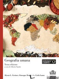 GEOGRAFIA UMANA. UN APPROCCIO VISUALE - GREINER ALYSON L.; DEMATTEIS GIUSEPPE; LANZA CARLA; VANOLO A. (CUR.)