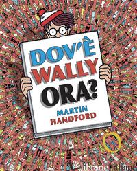 DOV'E' WALLY ORA? EDIZ. A COLORI - HANDFORD MARTIN