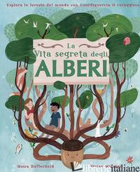 VITA SEGRETA DEGLI ALBERI. ESPLORA LE FORESTE DEL MONDO CON CUORDIQUERCIA IL COR - BUTTERFIELD MOIRA; MINEKER VIVIAN