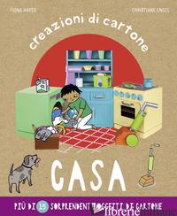 CASA. CREAZIONI DI CARTONE. EDIZ. A COLORI - HAYES FIONA