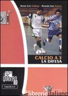 CALCIO A 5. LA DIFESA. EDIZ. ILLUSTRATA - GALLEGO ANTON L.; GARCIA ANTONIO J.