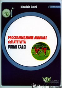 PROGRAMMAZIONE ANNUALE DELL'ATTIVITA'. PRIMI CALCI. CON DVD - BRUNI MAURIZIO