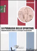 PUBALGIA DELLO SPORTIVO. INQUADRAMENTO CLINICO E STRATEGIE TERAPEUTICHE (LA) - BISCIOTTI G. NICOLA
