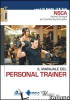 MANUALE DEL PERSONAL TRAINER (IL) - EARLE R. W. (CUR.); BAECHLE T. R. (CUR.)