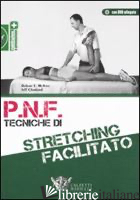 P.N.F. TECNICHE DI STRETCHING FACILITATO. CON DVD - MCATEE ROBERT E.; CHARLAND JEFF