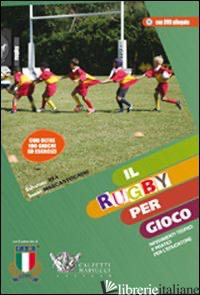 RUGBY PER GIOCO. CON DVD (IL) - REA SALVATORE; MARCANTOGNINI SAMMY