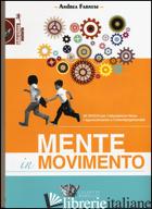 MENTE IN MOVIMENTO. 99 GIOCHI PER L'EDUCAZIONE FISICA, L'APPRENDIMENTO E L'INTER - FARNESE ANDREA