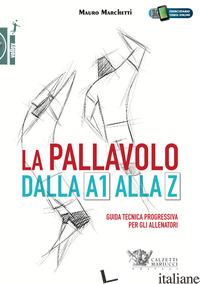 PALLAVOLO DALLA A1 ALLA Z. GUIDA TECNICA PROGRESSIVA PER GLI ALLENATORI. CON CON - MARCHETTI MAURO
