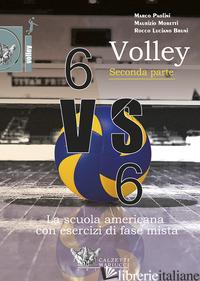 VOLLEY 6 VS 6. LA SCUOLA AMERICANA CON ESERCIZI DI FASE MISTA. CON DVD. VOL. 2 - PAOLINI MARCO; MORETTI MAURIZIO; BRUNI ROCCO LUCIANO