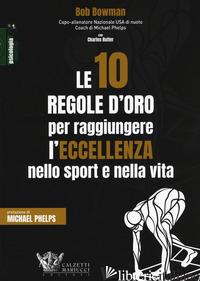 10 REGOLE D'ORO PER RAGGIUNGERE L'ECCELLENZA NELLO SPORT E NELLA VITA (LE) - BOWMAN BOB