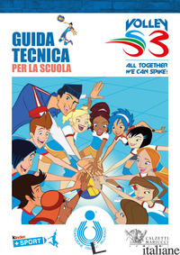 GUIDA TECNICA PER LA SCUOLA. VOLLEY S3 - BARBIERO M. (CUR.); LUCCHETTA A. (CUR.); MENCARELLI M. (CUR.)