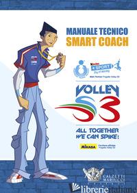 MANUALE TECNICO SMART COACH. VOLLEY S3 - BARBIERO MARIO; LUCCHETTA ANDREA; MENCARELLI MARCO; LIGAS P. (CUR.); RANALLETTI
